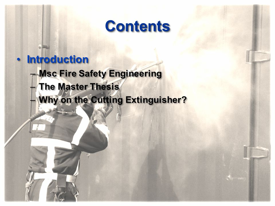 ContentsContents IntroductionIntroduction –Msc Fire Safety Engineering –The Master Thesis –Why on the Cutting Extinguisher? IntroductionIntroduction –