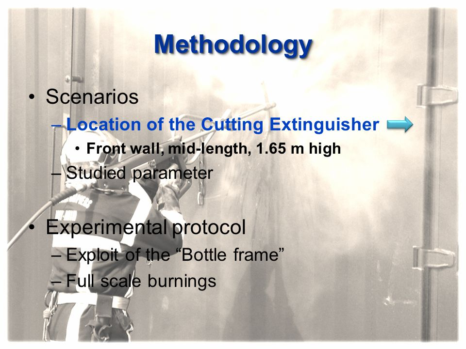 MethodologyMethodology Scenarios –Location of the Cutting Extinguisher Front wall, mid-length, 1.65 m high –Studied parameter Experimental protocol –E