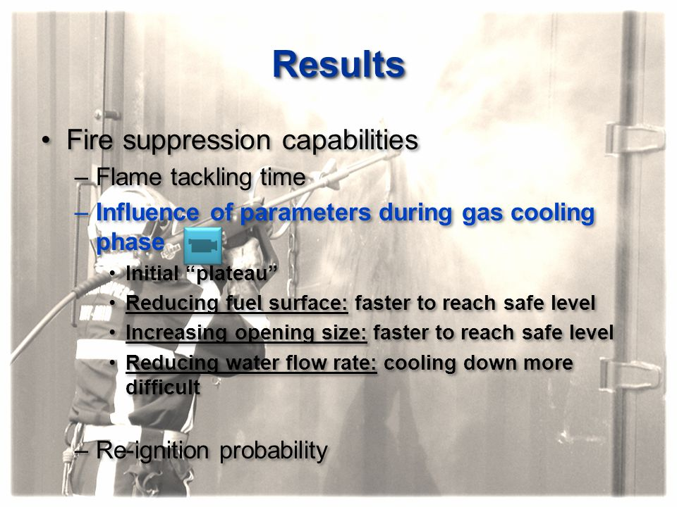 """ResultsResults Fire suppression capabilities –Flame tackling time –Influence of parameters during gas cooling phase Initial """"plateau"""" Reducing fuel su"""