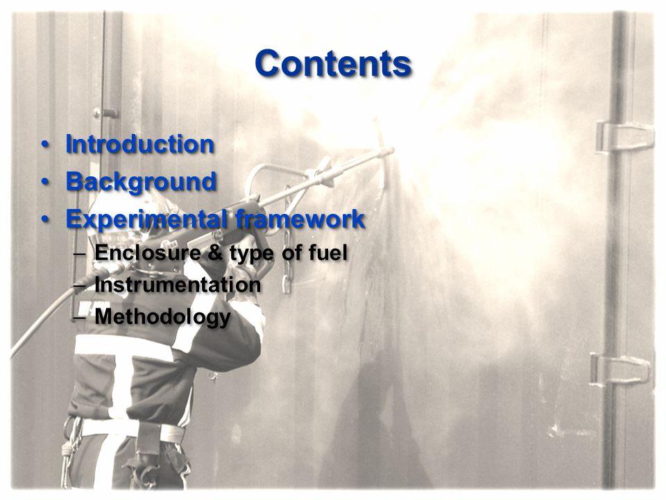 ContentsContents IntroductionIntroduction BackgroundBackground Experimental frameworkExperimental framework –Enclosure & type of fuel –Instrumentation