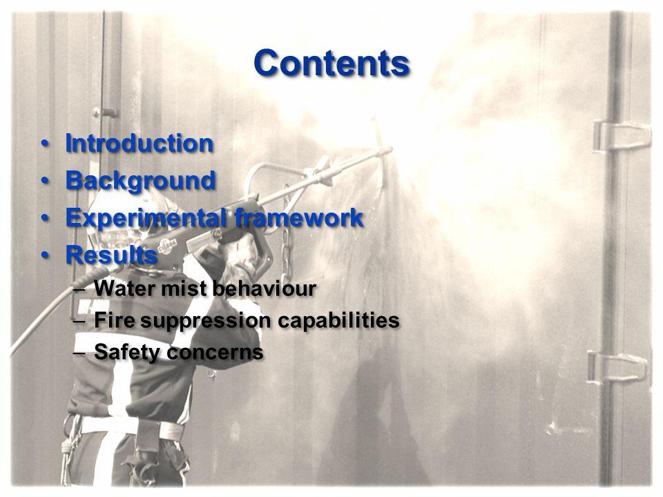 ContentsContents IntroductionIntroduction BackgroundBackground Experimental frameworkExperimental framework ResultsResults –Water mist behaviour –Fire