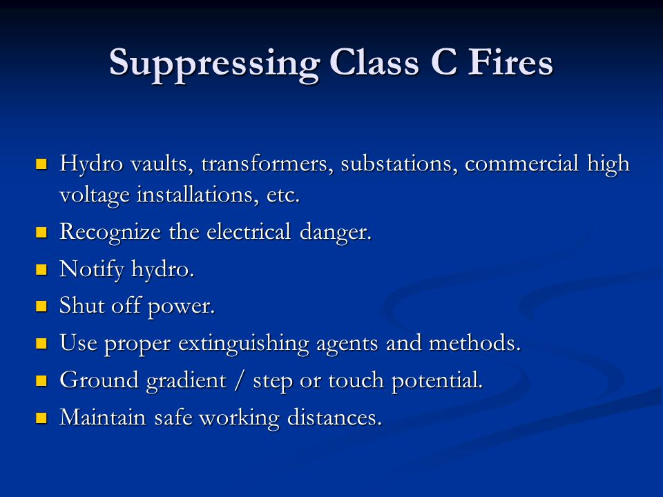 Suppressing Class C Fires Hydro vaults, transformers, substations, commercial high voltage installations, etc. Hydro vaults, transformers, substations