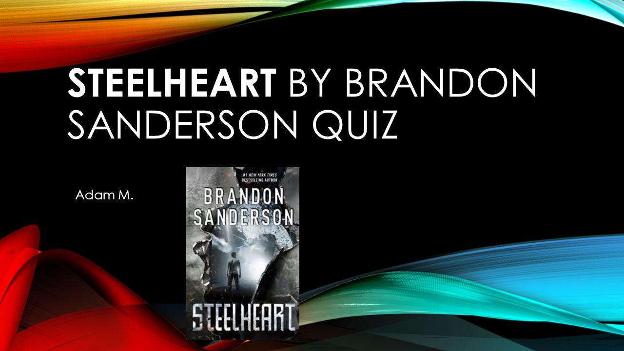 STEELHEART BY BRANDON SANDERSON QUIZ Adam M.