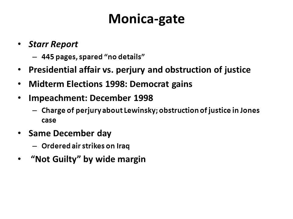 Monica-gate Starr Report – 445 pages, spared no details Presidential affair vs.