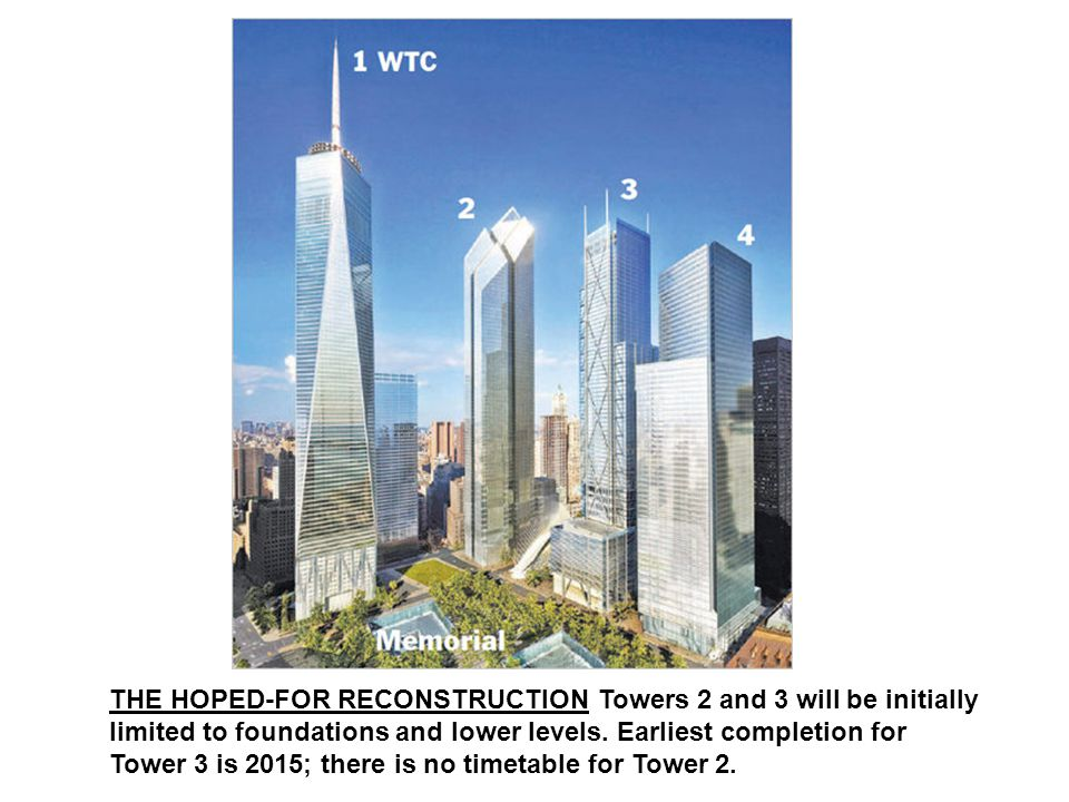 THE HOPED-FOR RECONSTRUCTION Towers 2 and 3 will be initially limited to foundations and lower levels.