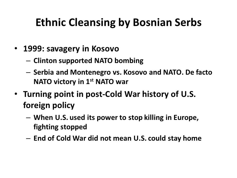 Ethnic Cleansing by Bosnian Serbs 1999: savagery in Kosovo – Clinton supported NATO bombing – Serbia and Montenegro vs.