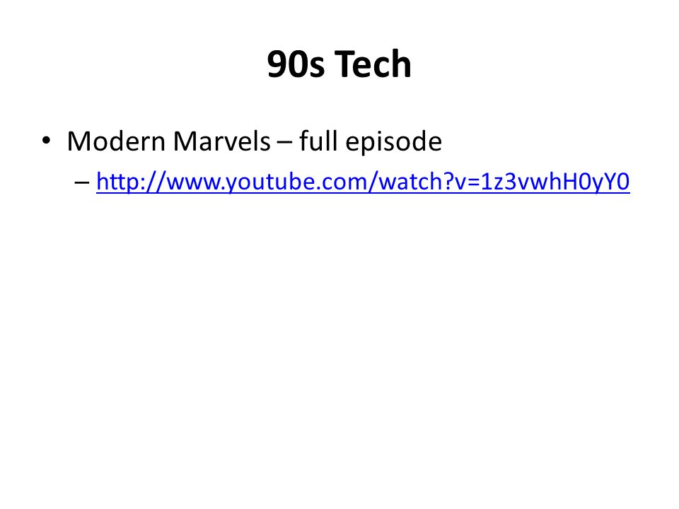 90s Tech Modern Marvels – full episode – http://www.youtube.com/watch v=1z3vwhH0yY0 http://www.youtube.com/watch v=1z3vwhH0yY0