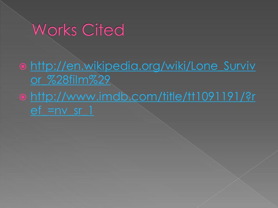  http://en.wikipedia.org/wiki/Lone_Surviv or_%28film%29 http://en.wikipedia.org/wiki/Lone_Surviv or_%28film%29  http://www.imdb.com/title/tt1091191/?r ef_=nv_sr_1 http://www.imdb.com/title/tt1091191/?r ef_=nv_sr_1