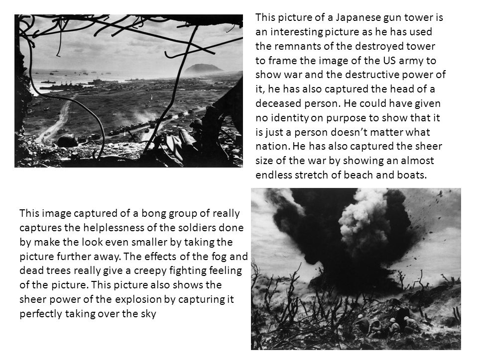 This picture of a Japanese gun tower is an interesting picture as he has used the remnants of the destroyed tower to frame the image of the US army to show war and the destructive power of it, he has also captured the head of a deceased person.