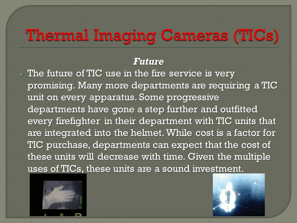 Future  The future of TIC use in the fire service is very promising.