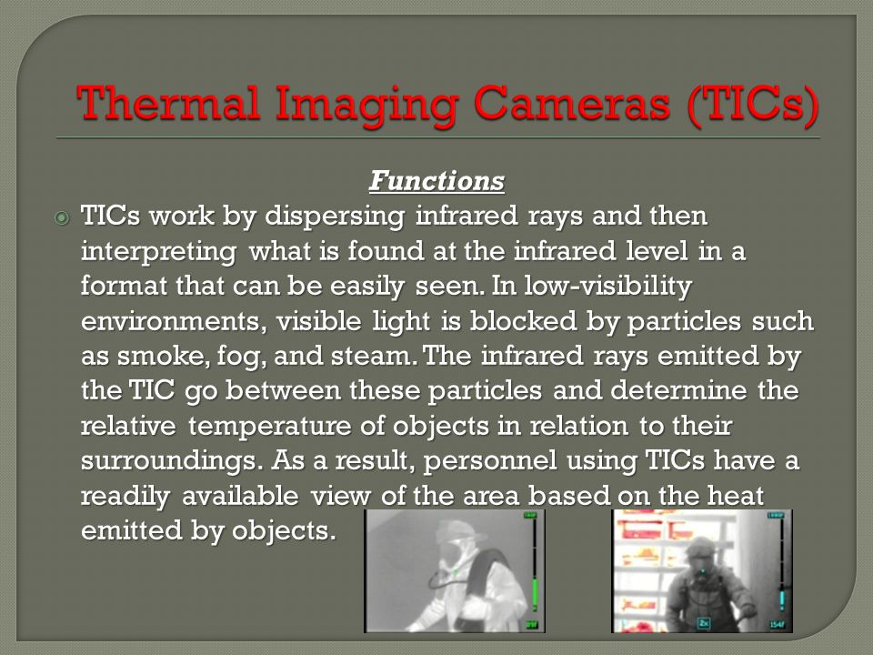 Functions  TICs work by dispersing infrared rays and then interpreting what is found at the infrared level in a format that can be easily seen.