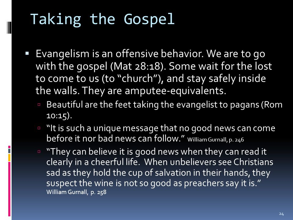 Taking the Gospel  Evangelism is an offensive behavior.