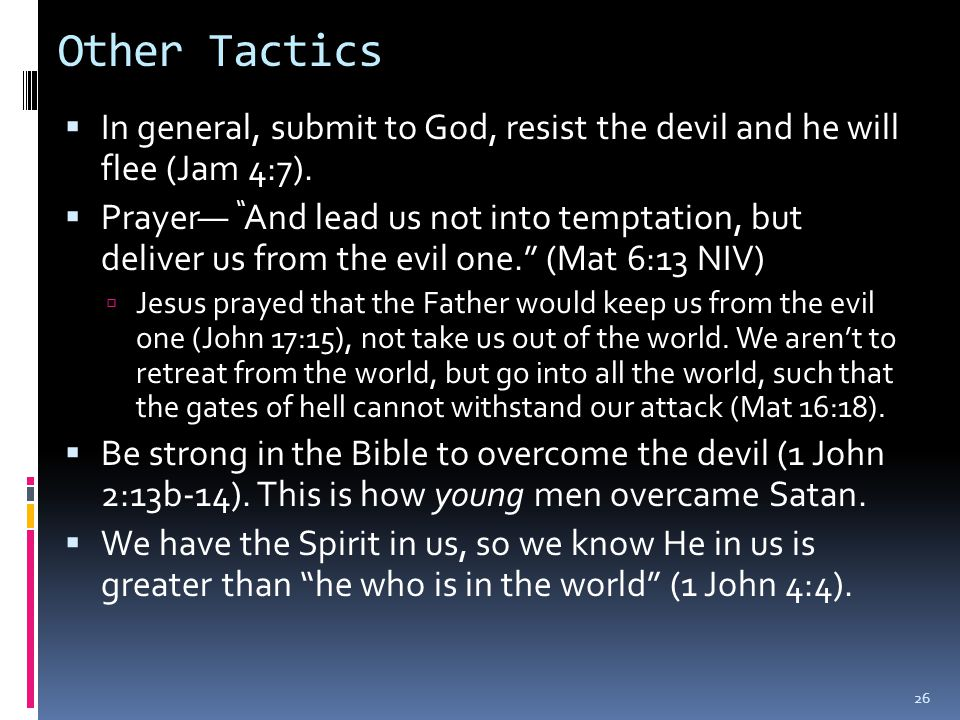 Other Tactics  In general, submit to God, resist the devil and he will flee (Jam 4:7).