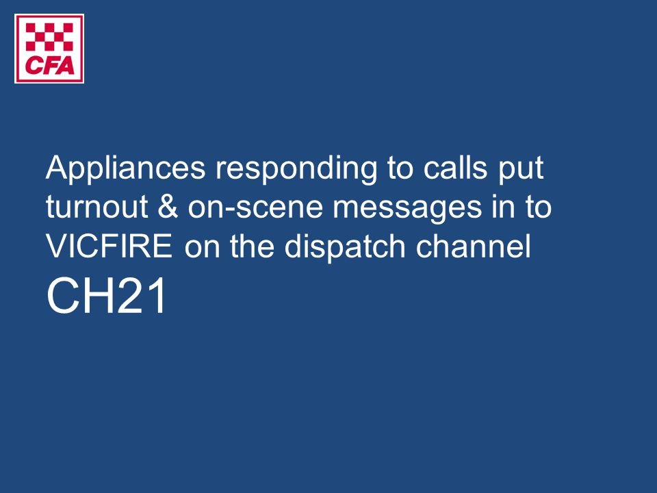 Appliances responding to calls put turnout & on-scene messages in to VICFIRE on the dispatch channel CH21
