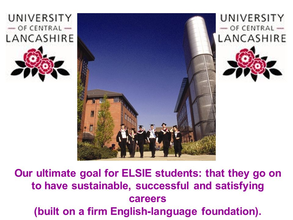 Our ultimate goal for ELSIE students: that they go on to have sustainable, successful and satisfying careers (built on a firm English-language foundat