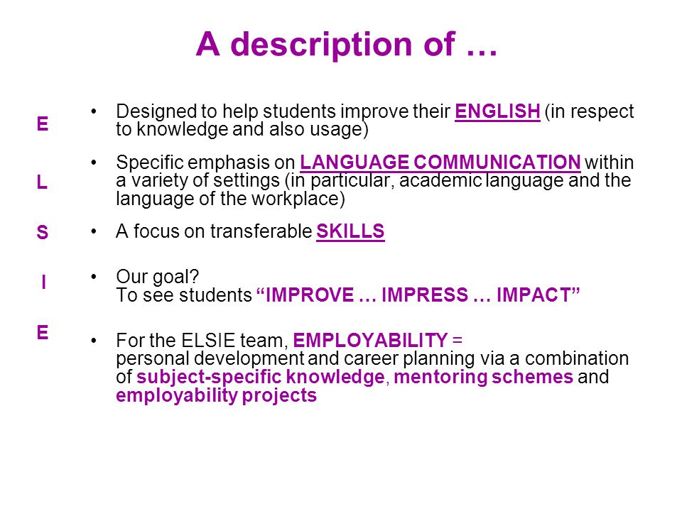 A description of … E L S I E Designed to help students improve their ENGLISH (in respect to knowledge and also usage) Specific emphasis on LANGUAGE CO