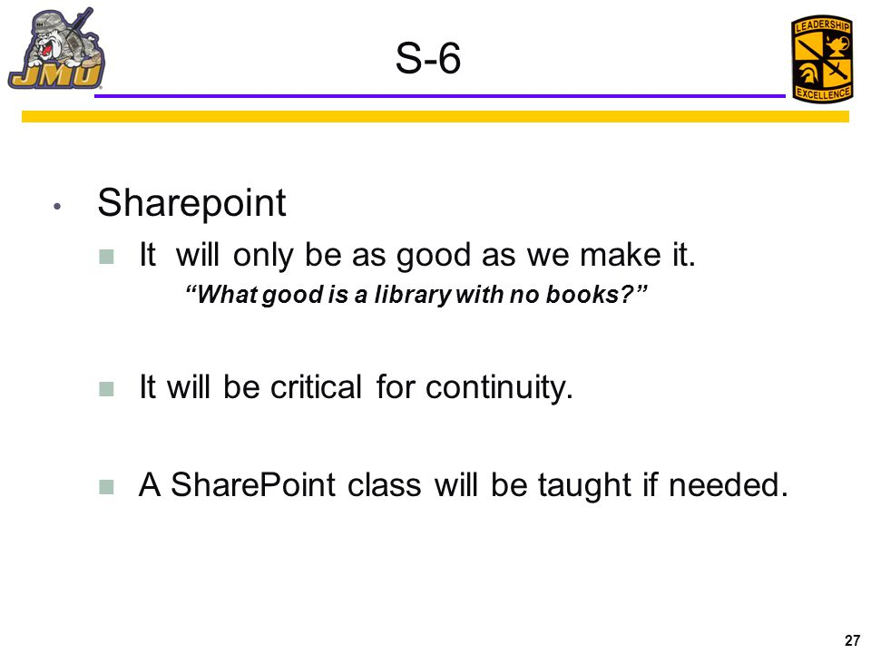 27 S-6 Sharepoint It will only be as good as we make it.