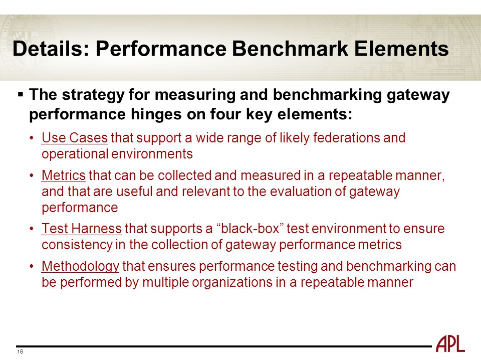 Details: Performance Benchmark Elements  The strategy for measuring and benchmarking gateway performance hinges on four key elements: Use Cases that