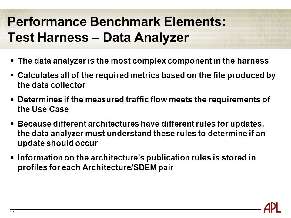 Performance Benchmark Elements: Test Harness – Data Analyzer 37  The data analyzer is the most complex component in the harness  Calculates all of t