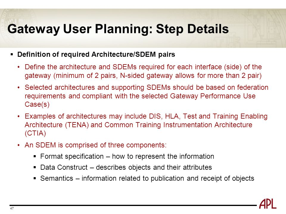 Gateway User Planning: Step Details 47  Definition of required Architecture/SDEM pairs Define the architecture and SDEMs required for each interface