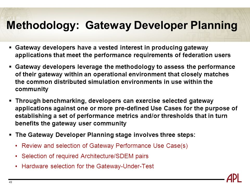 Methodology: Gateway Developer Planning 49  Gateway developers have a vested interest in producing gateway applications that meet the performance req