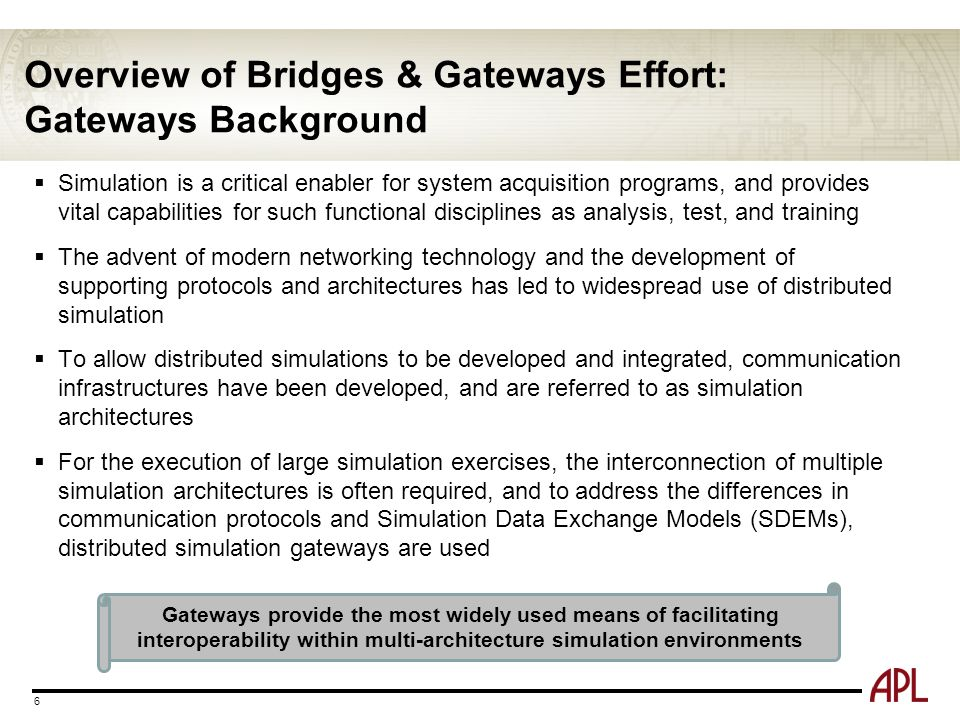 Overview of Bridges & Gateways Effort: Gateways Background  Simulation is a critical enabler for system acquisition programs, and provides vital capa