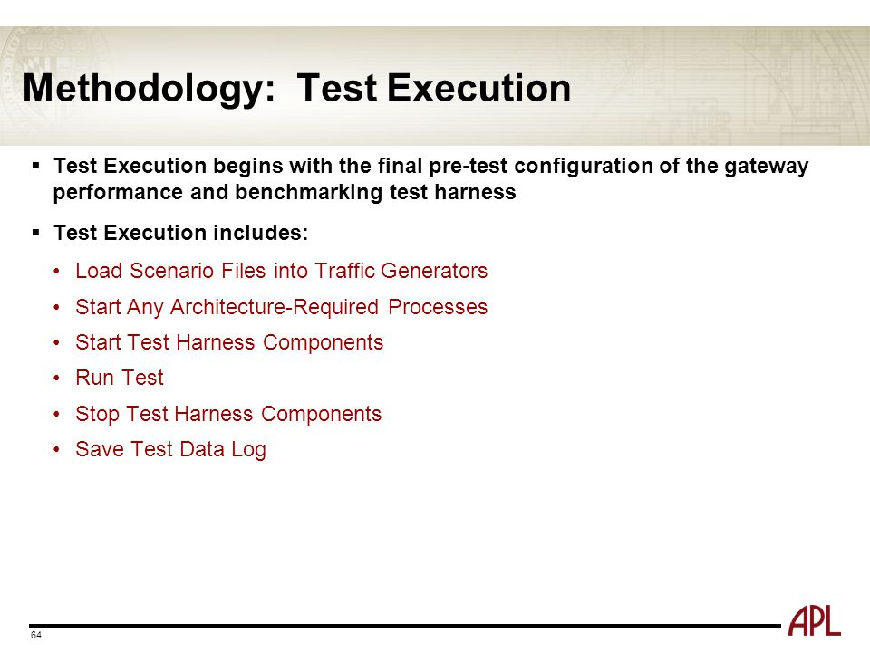 Methodology: Test Execution 64  Test Execution begins with the final pre-test configuration of the gateway performance and benchmarking test harness