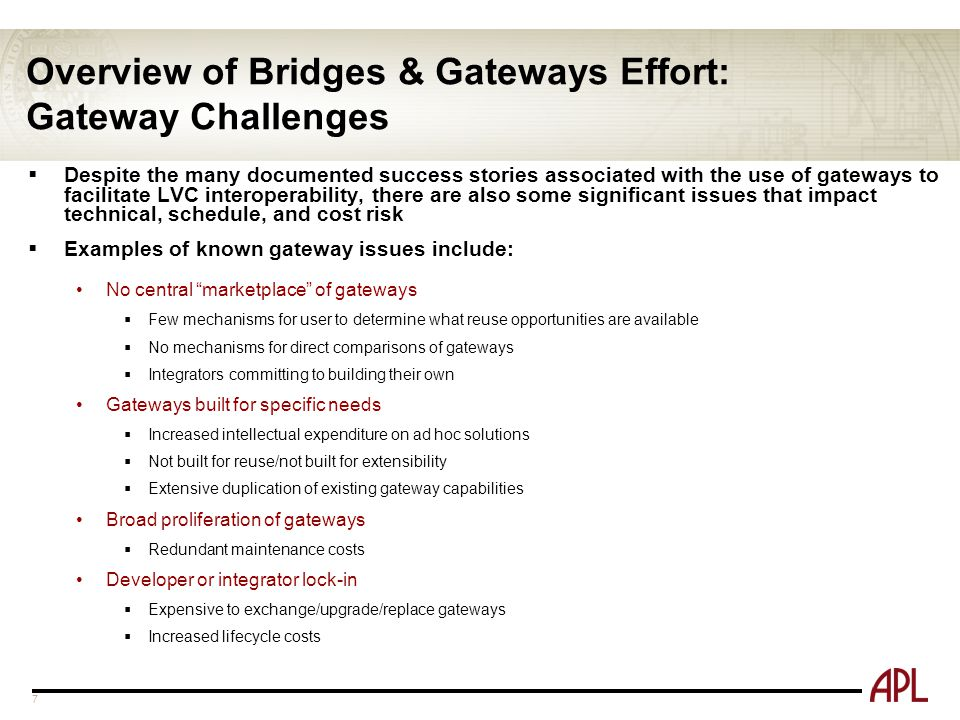 Overview of Bridges & Gateways Effort: Gateway Challenges  Despite the many documented success stories associated with the use of gateways to facilit