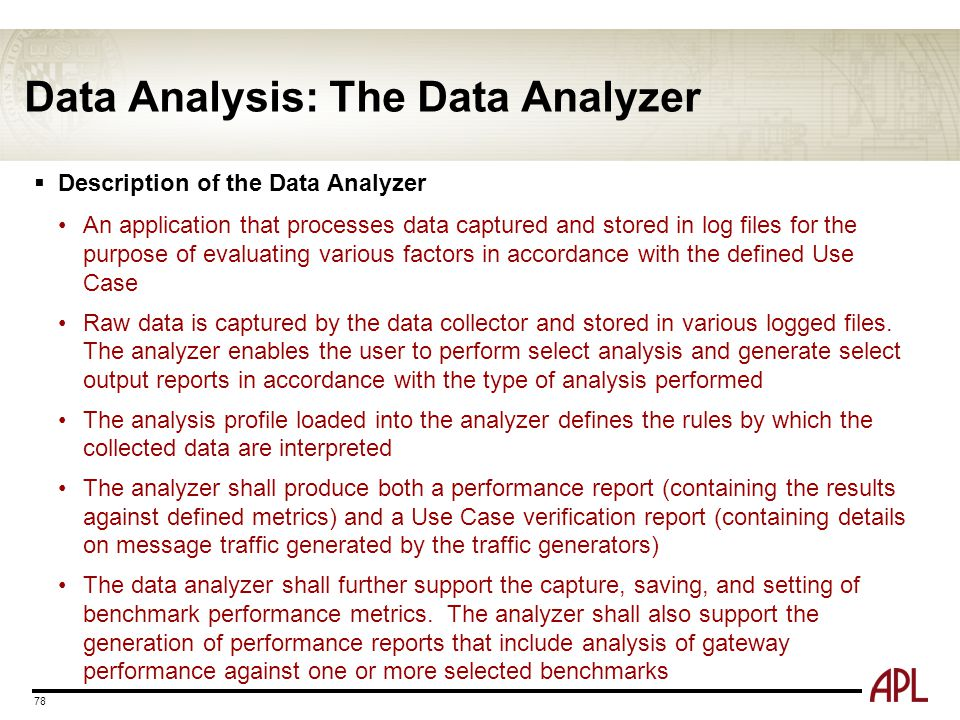 Data Analysis: The Data Analyzer  Description of the Data Analyzer An application that processes data captured and stored in log files for the purpos