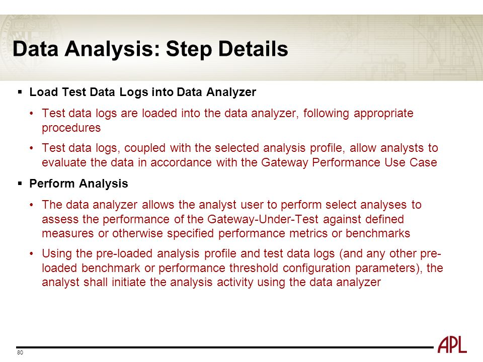 Data Analysis: Step Details 80  Load Test Data Logs into Data Analyzer Test data logs are loaded into the data analyzer, following appropriate proced