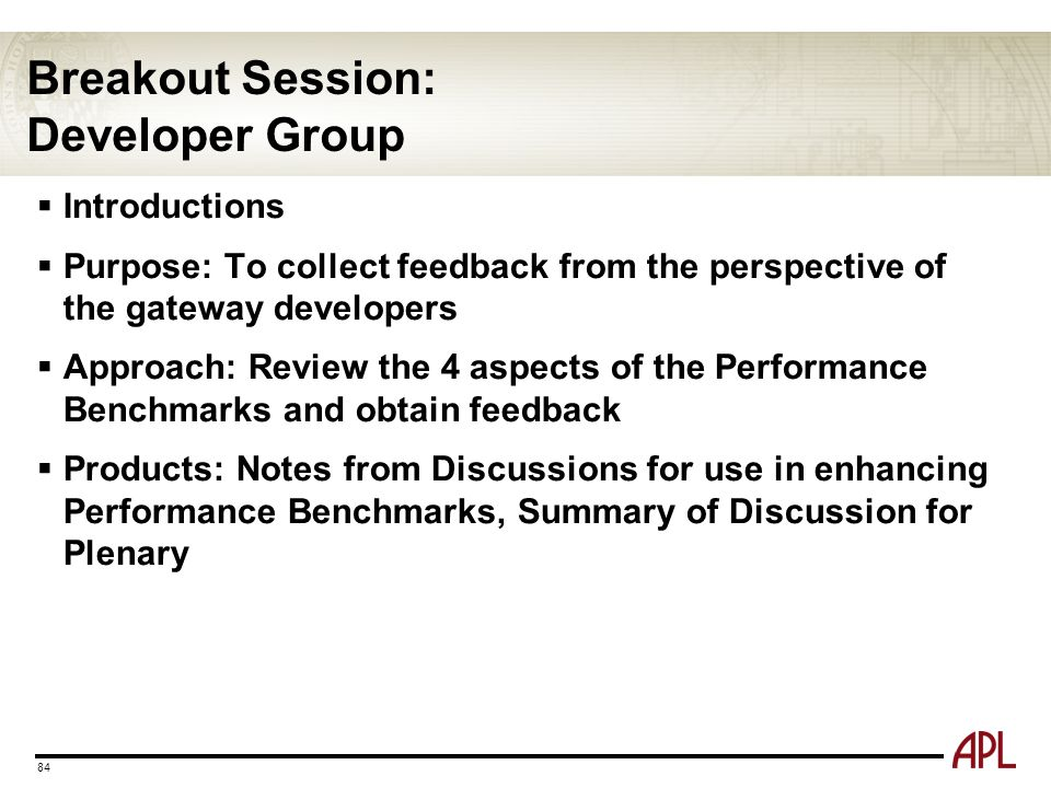 Breakout Session: Developer Group  Introductions  Purpose: To collect feedback from the perspective of the gateway developers  Approach: Review the