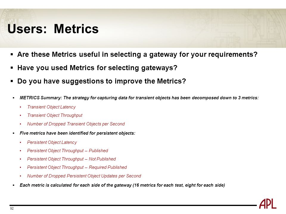 Users: Metrics  Are these Metrics useful in selecting a gateway for your requirements?  Have you used Metrics for selecting gateways?  Do you have