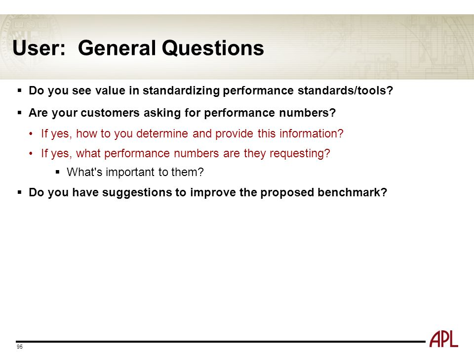 User: General Questions  Do you see value in standardizing performance standards/tools?  Are your customers asking for performance numbers? If yes,