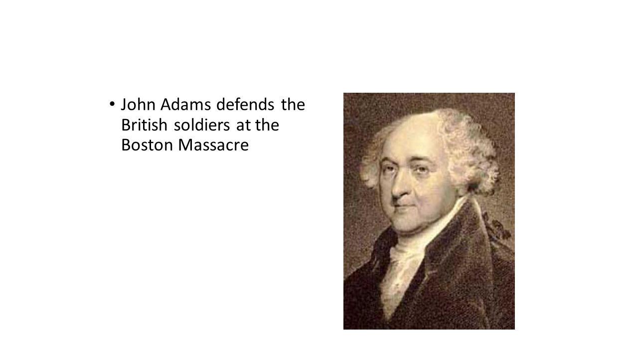 John Adams defends the British soldiers at the Boston Massacre