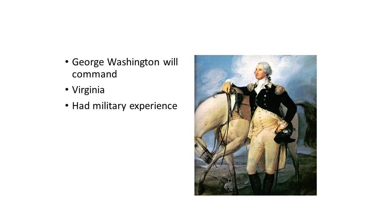 George Washington will command Virginia Had military experience