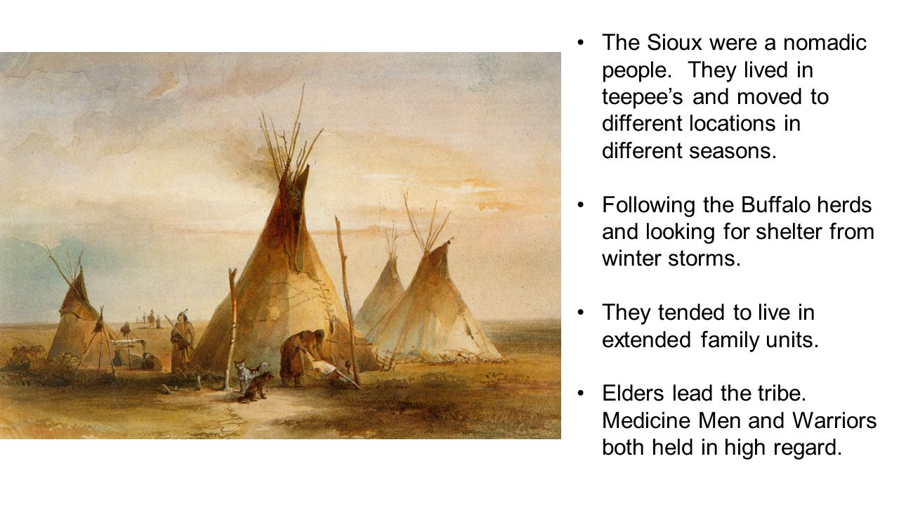 The Sioux were a nomadic people.