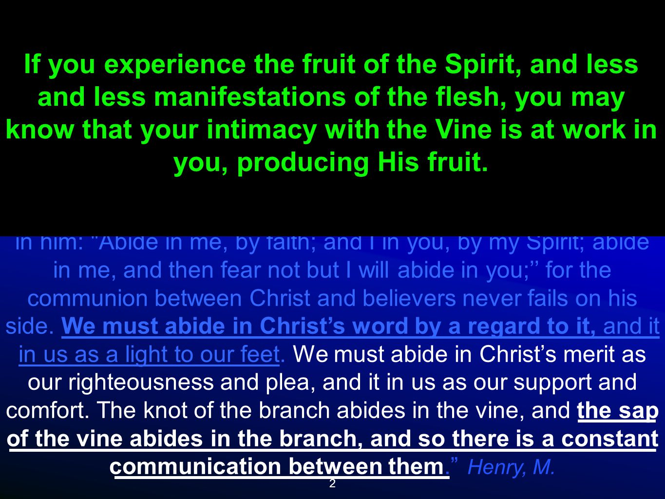 2 In order to our fruitfulness, we must abide in Christ, must keep up our union with him by faith, and do all we do in religion in the virtue of that union.