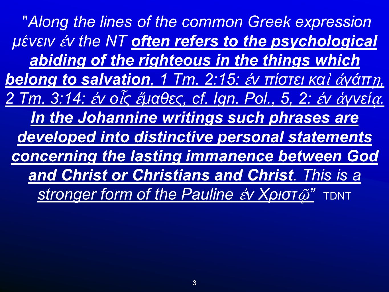 3 Along the lines of the common Greek expression μένειν ἐ ν the NT often refers to the psychological abiding of the righteous in the things which belong to salvation, 1 Tm.