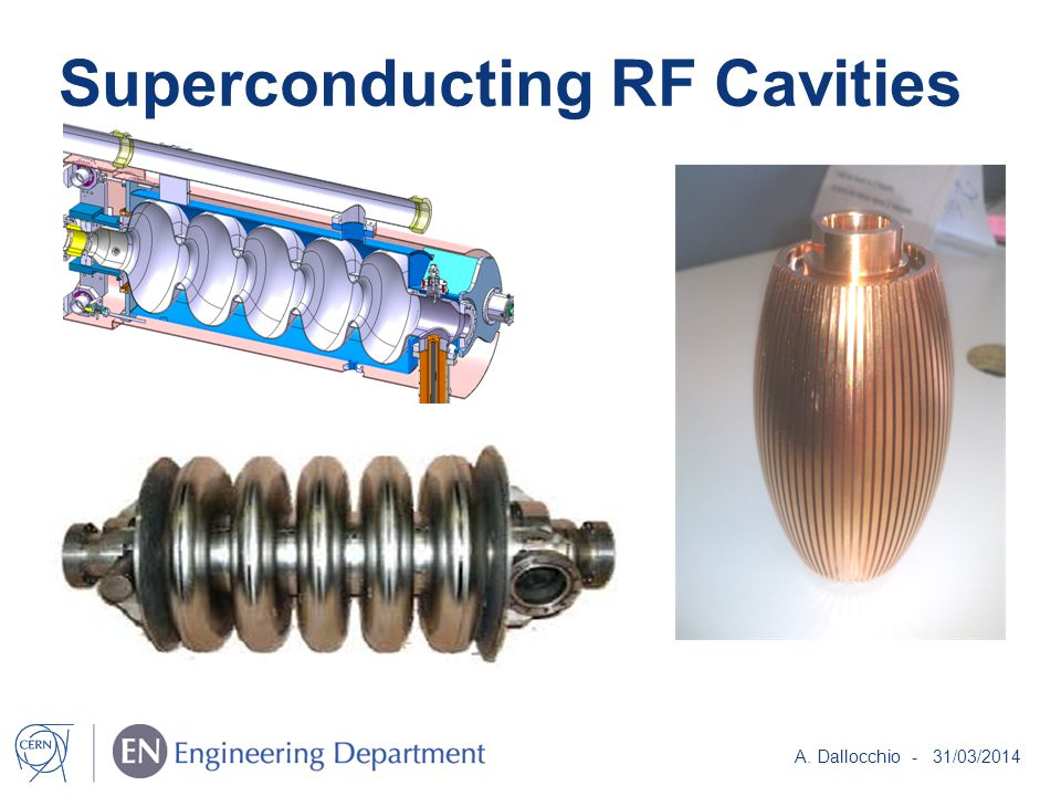 Superconducting RF Cavities A. Dallocchio - 31/03/2014