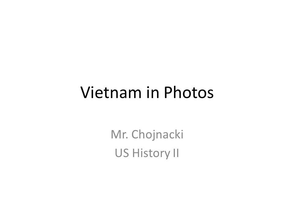 Vietnam in Photos Mr. Chojnacki US History II
