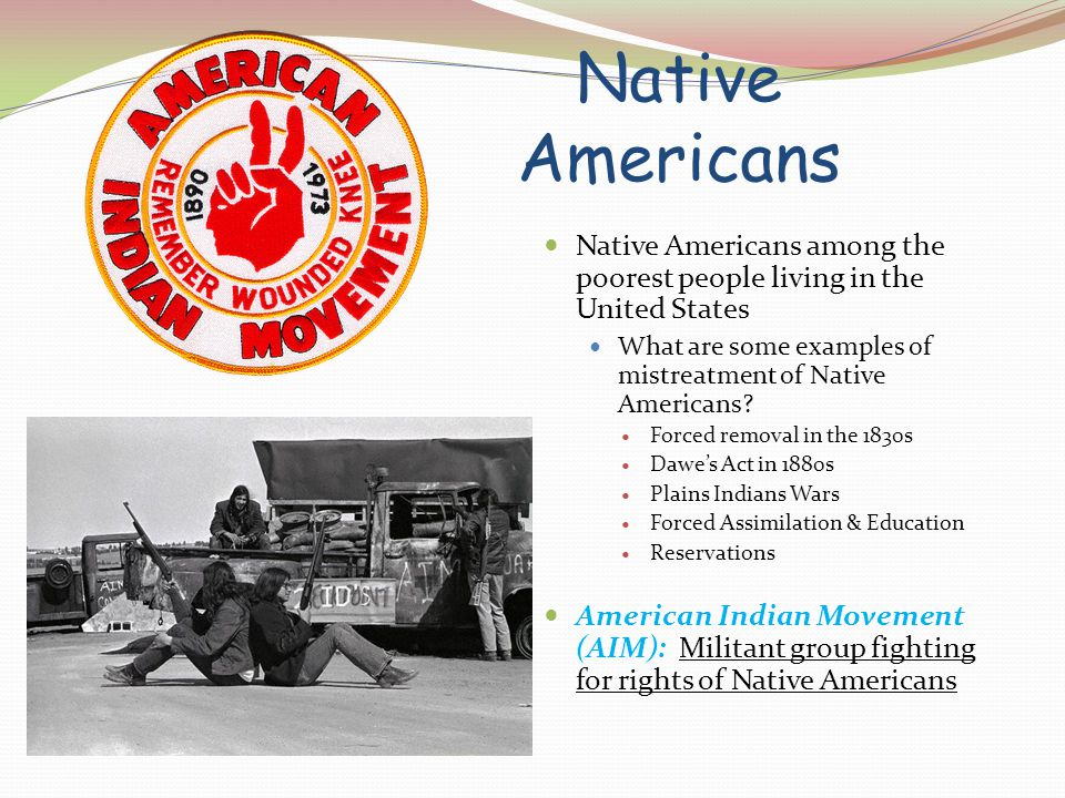 Native Americans Native Americans among the poorest people living in the United States What are some examples of mistreatment of Native Americans? For