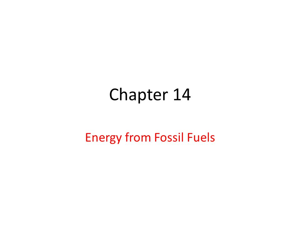 Chapter 14 Energy from Fossil Fuels
