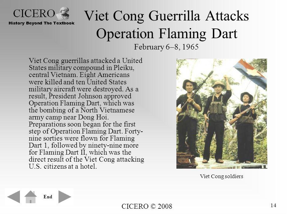 CICERO © 2008 14 Viet Cong Guerrilla Attacks Operation Flaming Dart February 6–8, 1965 Viet Cong guerrillas attacked a United States military compound