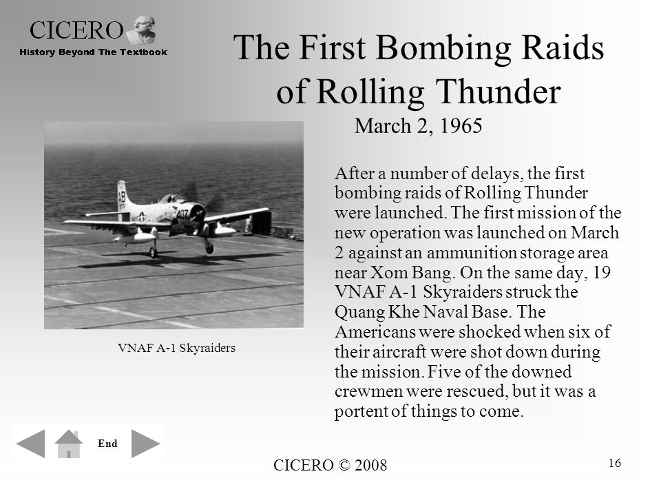 CICERO © 2008 16 The First Bombing Raids of Rolling Thunder March 2, 1965 After a number of delays, the first bombing raids of Rolling Thunder were la