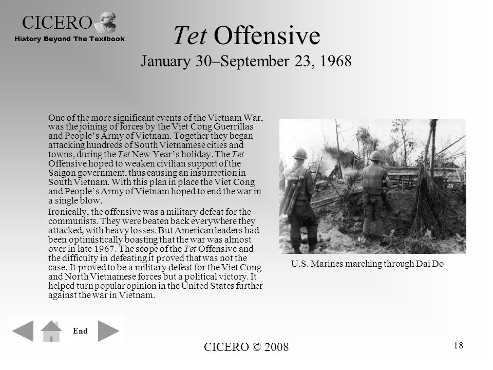 CICERO © 2008 18 Tet Offensive January 30–September 23, 1968 One of the more significant events of the Vietnam War, was the joining of forces by the V