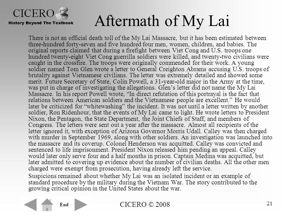 CICERO © 2008 21 Aftermath of My Lai There is not an official death toll of the My Lai Massacre, but it has been estimated between three-hundred forty