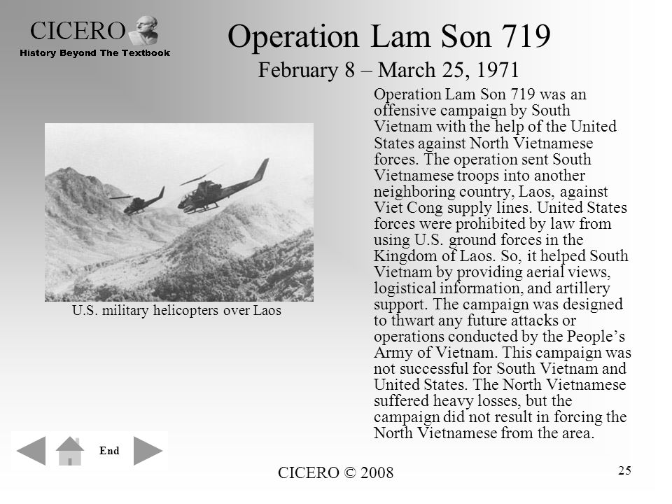 CICERO © 2008 25 Operation Lam Son 719 February 8 – March 25, 1971 Operation Lam Son 719 was an offensive campaign by South Vietnam with the help of t