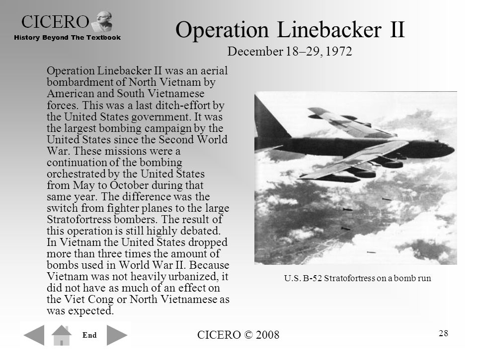 CICERO © 2008 28 Operation Linebacker II December 18–29, 1972 Operation Linebacker II was an aerial bombardment of North Vietnam by American and South