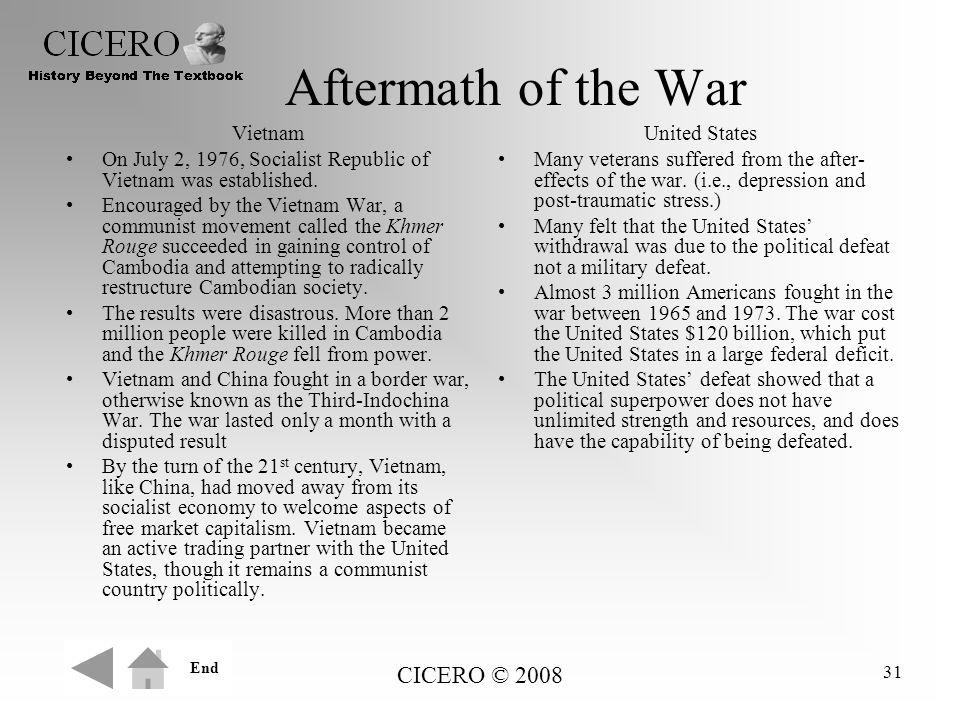 CICERO © 2008 31 Aftermath of the War Vietnam On July 2, 1976, Socialist Republic of Vietnam was established. Encouraged by the Vietnam War, a communi