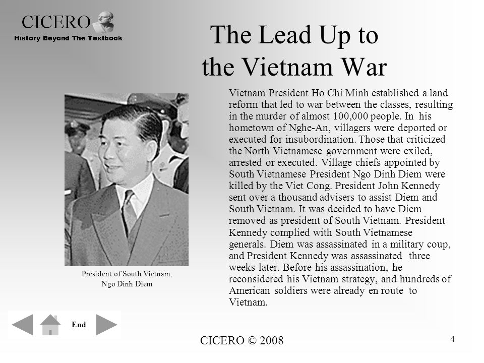 CICERO © 2008 4 The Lead Up to the Vietnam War Vietnam President Ho Chi Minh established a land reform that led to war between the classes, resulting